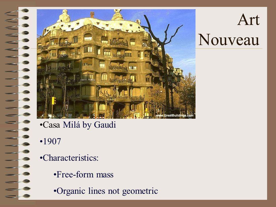 Art Nouveau Casa Milá by Gaudi 1907 Characteristics: Free-form mass Organic lines not geometric