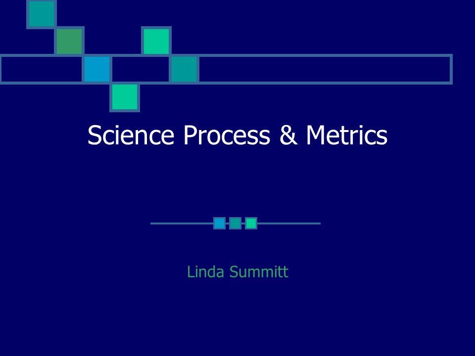 Science Process & Metrics Linda Summitt