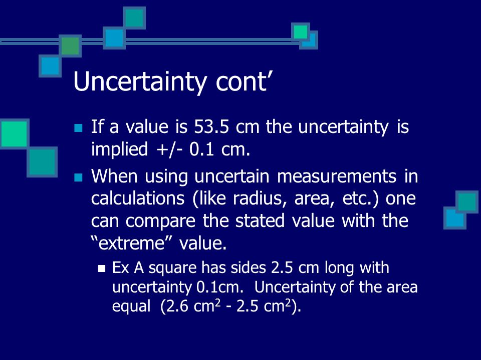 Uncertainty cont If a value is 53.5 cm the uncertainty is implied +/- 0.1 cm.