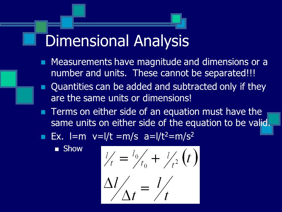 Dimensional Analysis Measurements have magnitude and dimensions or a number and units.