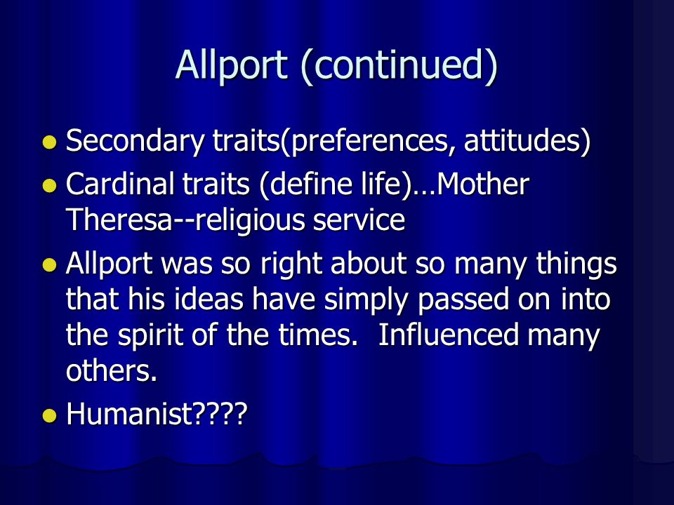 Trait Theorists Gordon Allport-- Personal traits (dispositions)--concrete, easily recognized,consistencies in our behavior Common traits (culturally)-