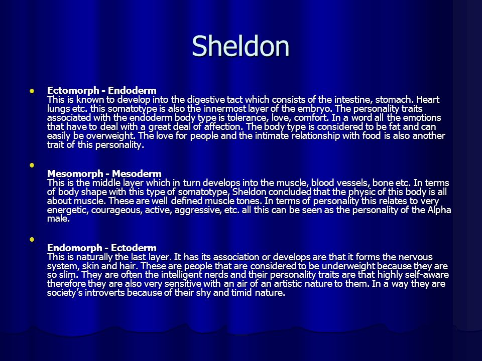 Other Trait Theorists... Sheldon--Body Sheldon--Body types (endomorph, ectomorph and mesomorph) Big Big Five Personality Factors (Emotional Stability,
