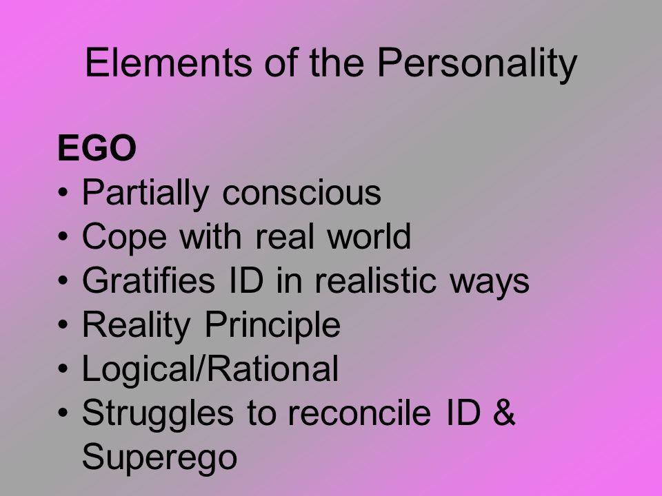 Elements of the Personality ID Unconcious energy Basic drives Immediate gratification Pleasure Principle Instinctual/biological Libidinal Energy