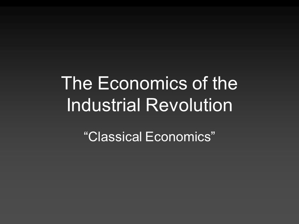 The Economics of the Industrial Revolution Classical Economics