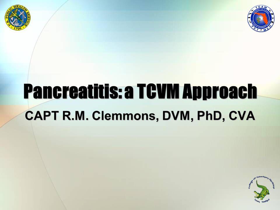 Pancreatitis: a TCVM Approach CAPT R.M. Clemmons, DVM, PhD, CVA