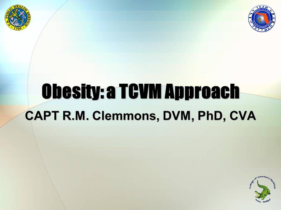 Obesity: a TCVM Approach CAPT R.M. Clemmons, DVM, PhD, CVA