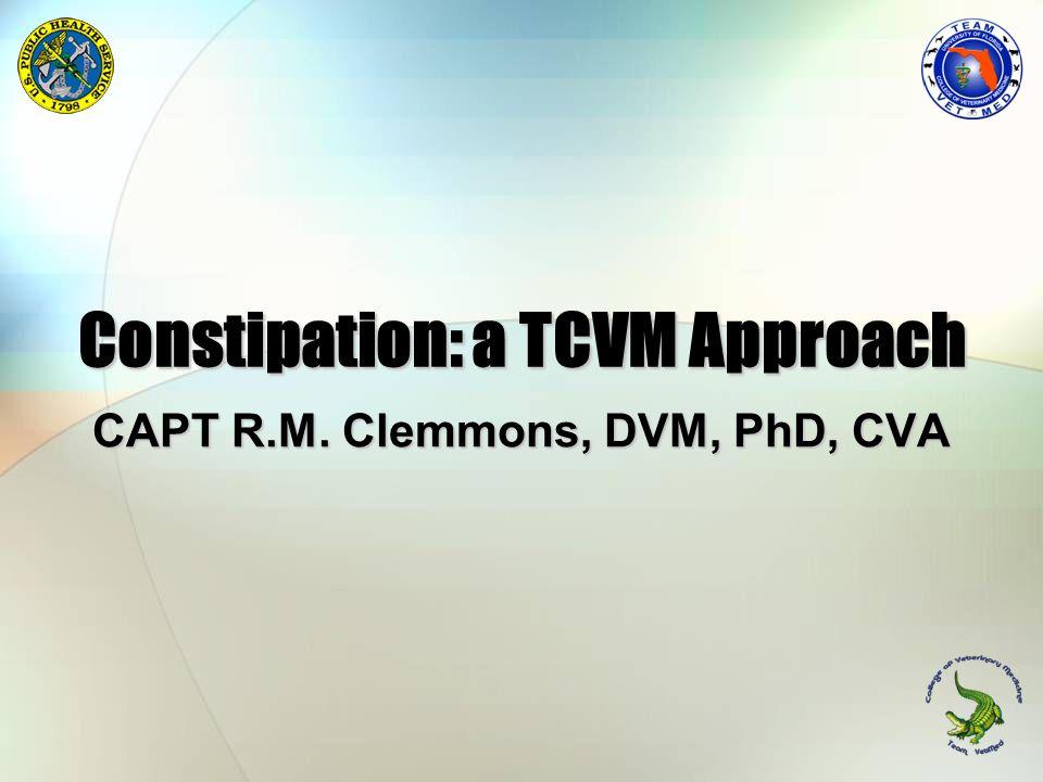 Constipation: a TCVM Approach CAPT R.M. Clemmons, DVM, PhD, CVA