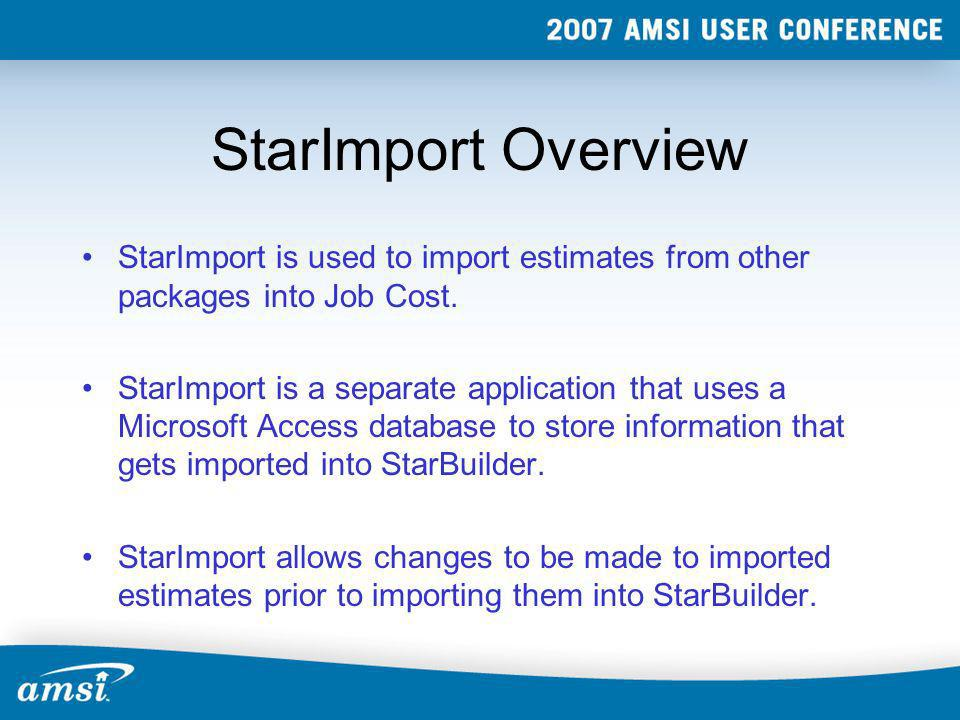 StarImport Overview StarImport is used to import estimates from other packages into Job Cost. StarImport is a separate application that uses a Microso