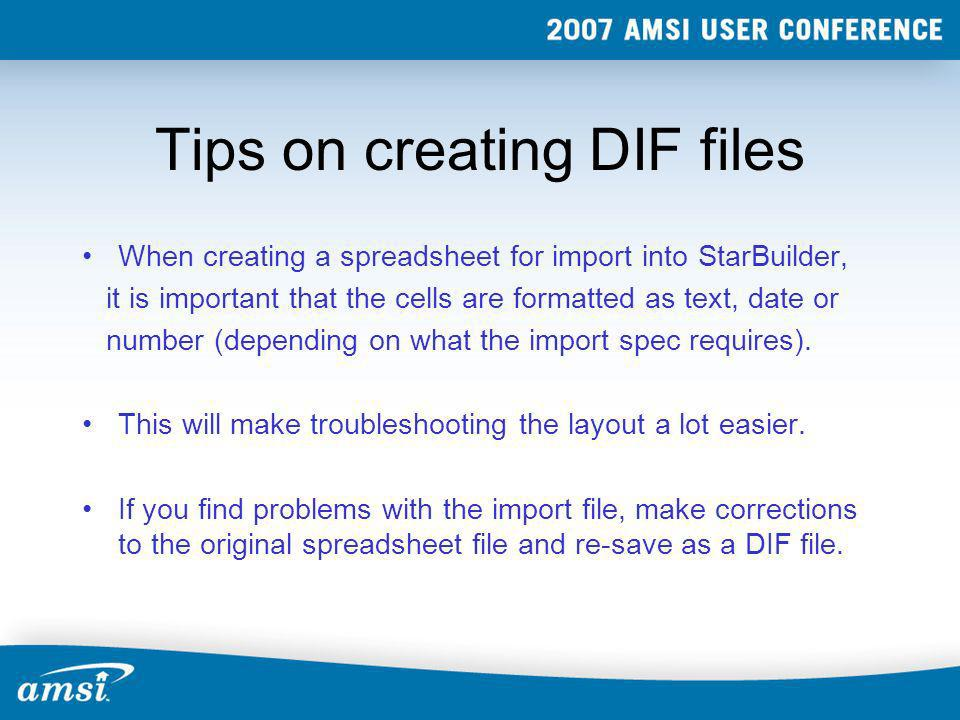 Tips on creating DIF files When creating a spreadsheet for import into StarBuilder, it is important that the cells are formatted as text, date or numb