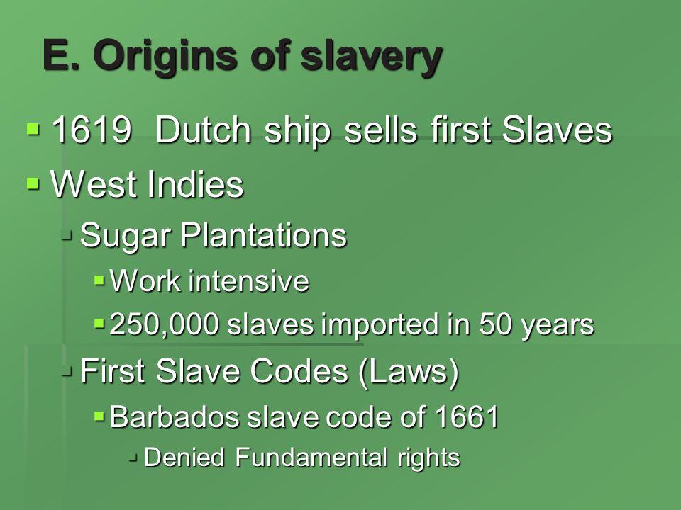 E. Origins of slavery 1619 Dutch ship sells first Slaves 1619 Dutch ship sells first Slaves West Indies West Indies Sugar Plantations Sugar Plantation