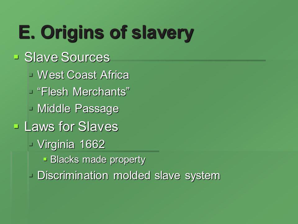 E. Origins of slavery Slave Sources Slave Sources West Coast Africa West Coast Africa Flesh Merchants Flesh Merchants Middle Passage Middle Passage La