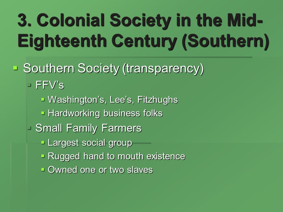 3. Colonial Society in the Mid- Eighteenth Century (Southern) Southern Society (transparency) Southern Society (transparency) FFVs FFVs Washingtons, L