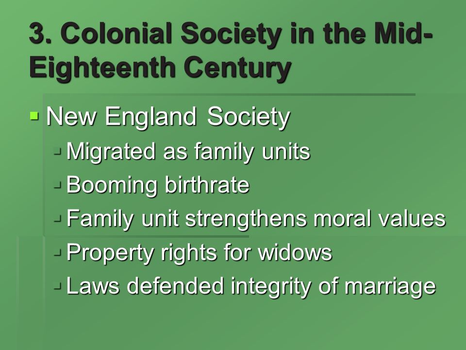 3. Colonial Society in the Mid- Eighteenth Century New England Society New England Society Migrated as family units Migrated as family units Booming b