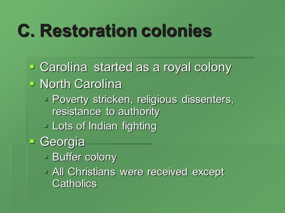 C. Restoration colonies Carolina started as a royal colony Carolina started as a royal colony North Carolina North Carolina Poverty stricken, religiou
