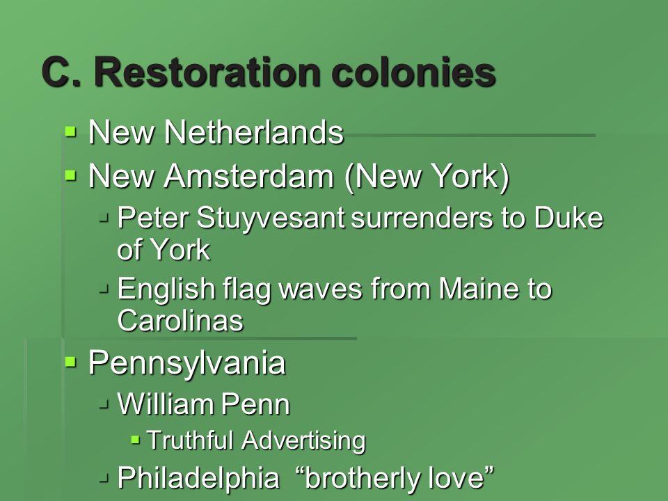 C. Restoration colonies New Netherlands New Netherlands New Amsterdam (New York) New Amsterdam (New York) Peter Stuyvesant surrenders to Duke of York