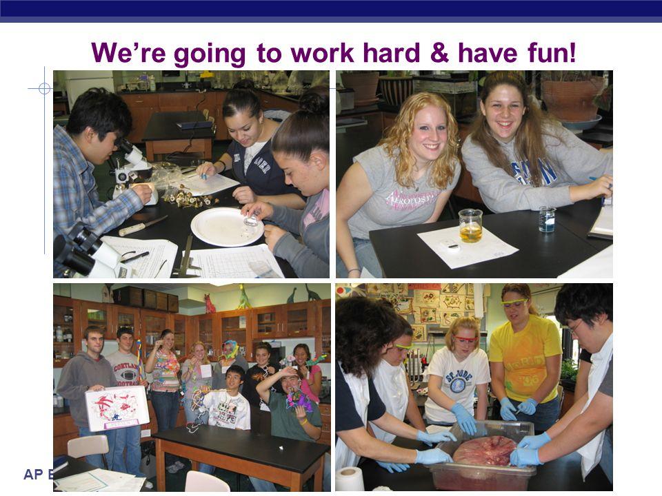 AP Biology Were going to work hard & have fun!
