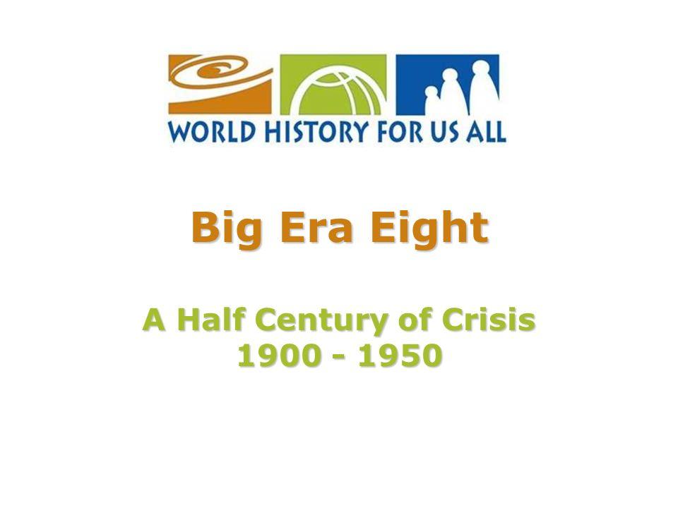 Big Era Eight A Half Century of Crisis 1900 - 1950