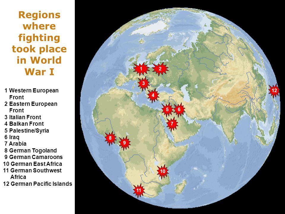 Regions where fighting took place in World War I 3 12 5 4 6 8 10 9 7 11 12 1 Western European Front 2 Eastern European Front 3 Italian Front 4 Balkan