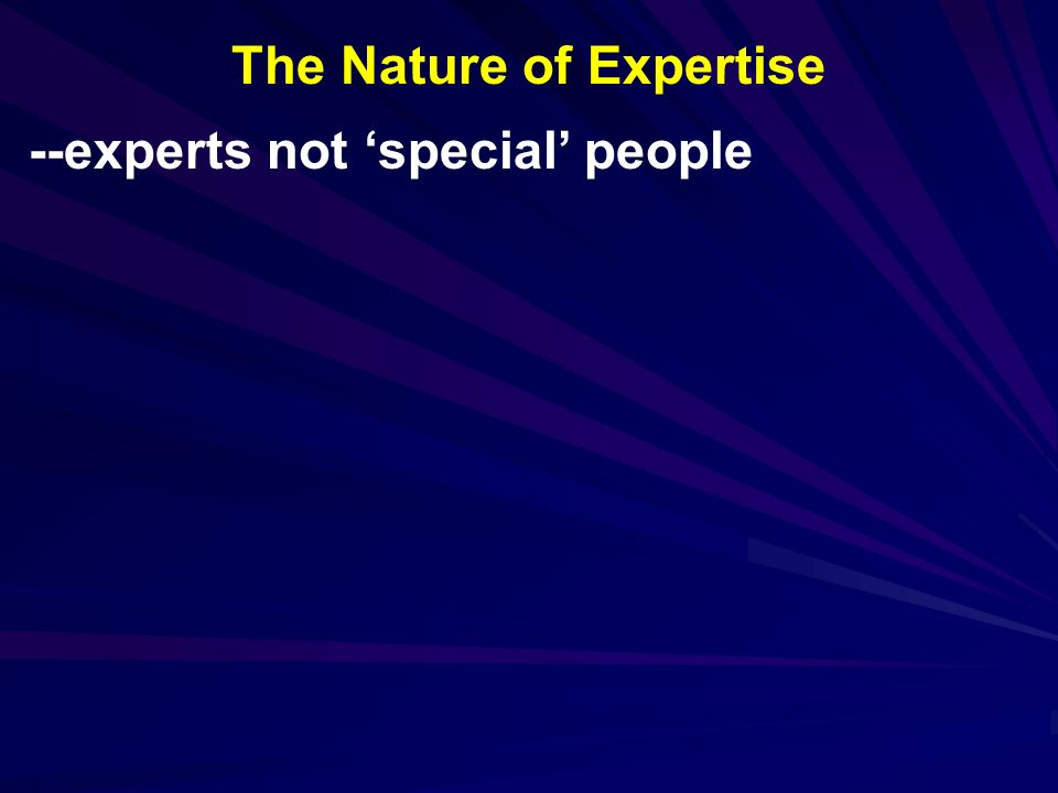 --experts not special people The Nature of Expertise