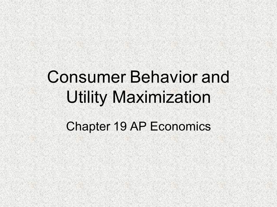 Consumer Behavior and Utility Maximization Chapter 19 AP Economics