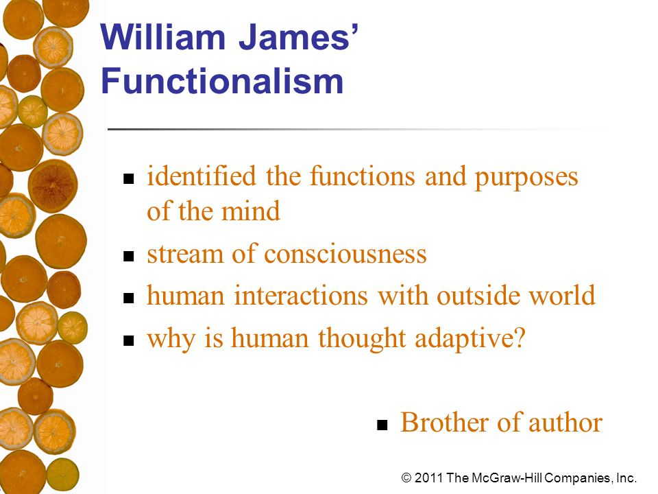© 2011 The McGraw-Hill Companies, Inc. William James Functionalism identified the functions and purposes of the mind stream of consciousness human int