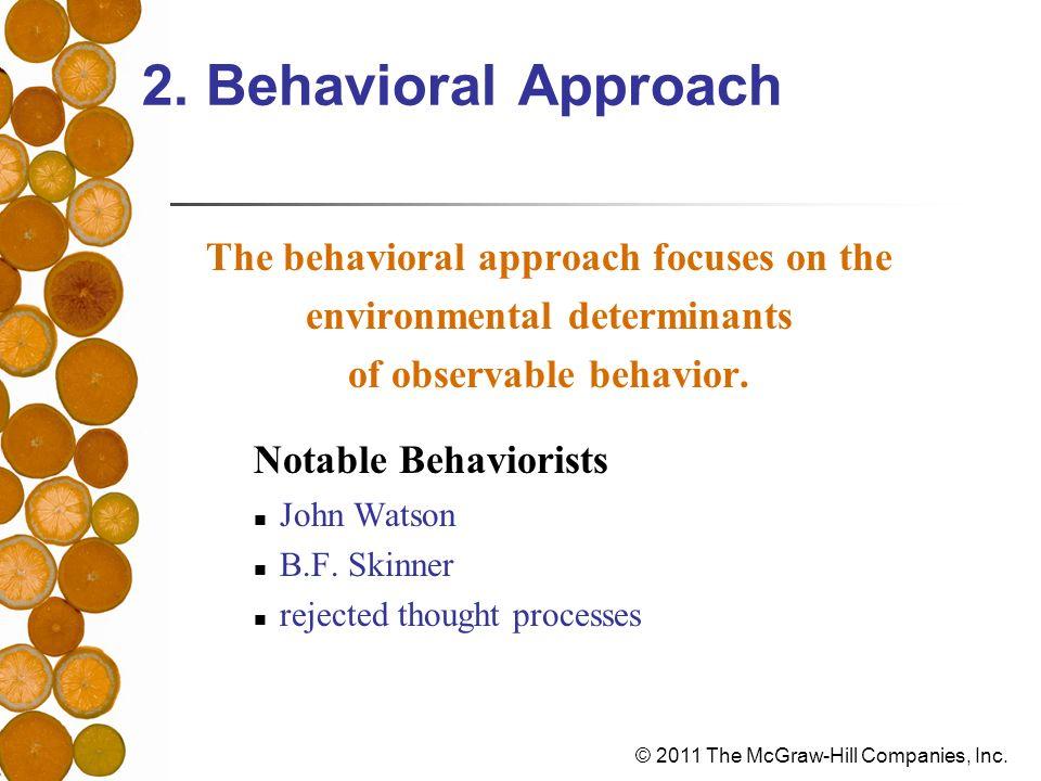 © 2011 The McGraw-Hill Companies, Inc. 2. Behavioral Approach The behavioral approach focuses on the environmental determinants of observable behavior
