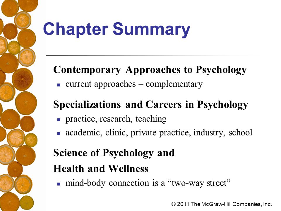 © 2011 The McGraw-Hill Companies, Inc. Chapter Summary Contemporary Approaches to Psychology current approaches – complementary Specializations and Ca