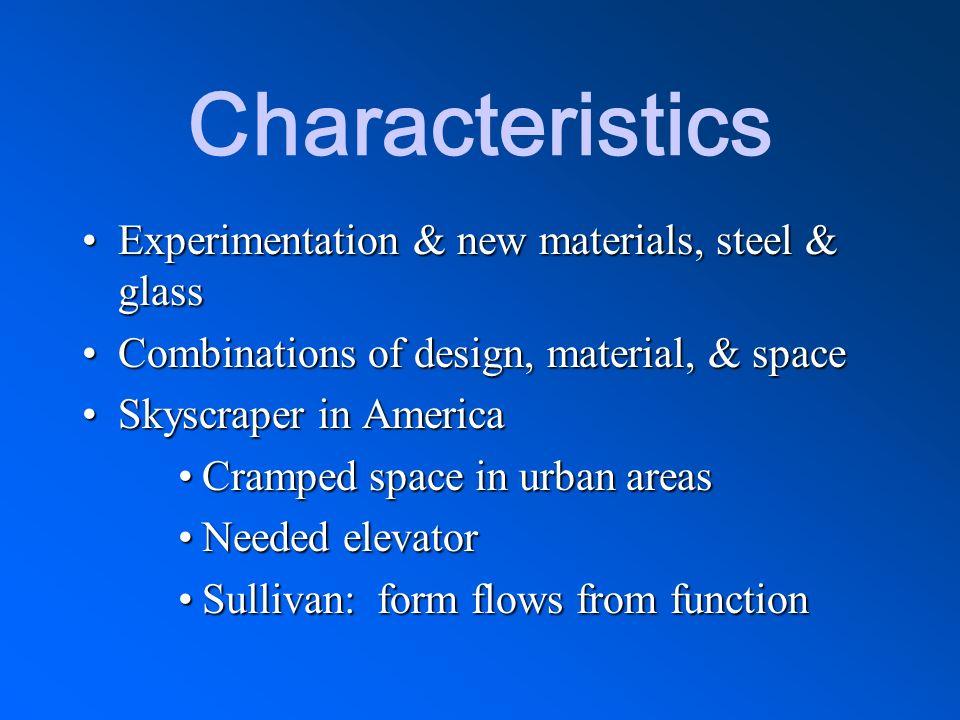 Characteristics Experimentation & new materials, steel & glassExperimentation & new materials, steel & glass Combinations of design, material, & space