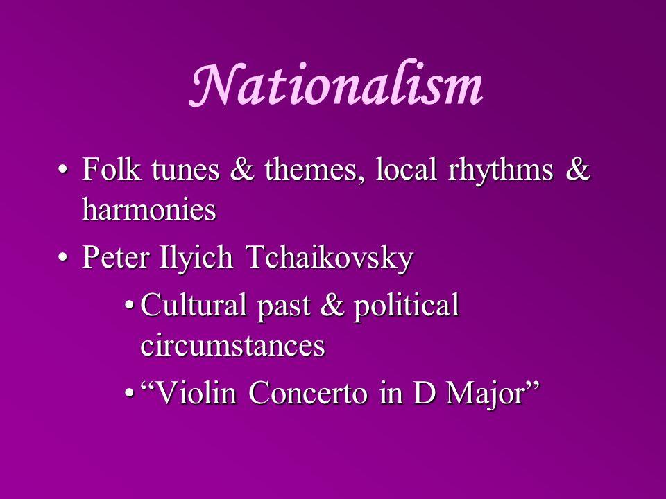 Nationalism Folk tunes & themes, local rhythms & harmoniesFolk tunes & themes, local rhythms & harmonies Peter Ilyich TchaikovskyPeter Ilyich Tchaikov