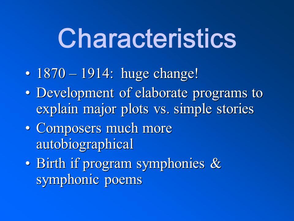 Characteristics 1870 – 1914: huge change!1870 – 1914: huge change! Development of elaborate programs to explain major plots vs. simple storiesDevelopm