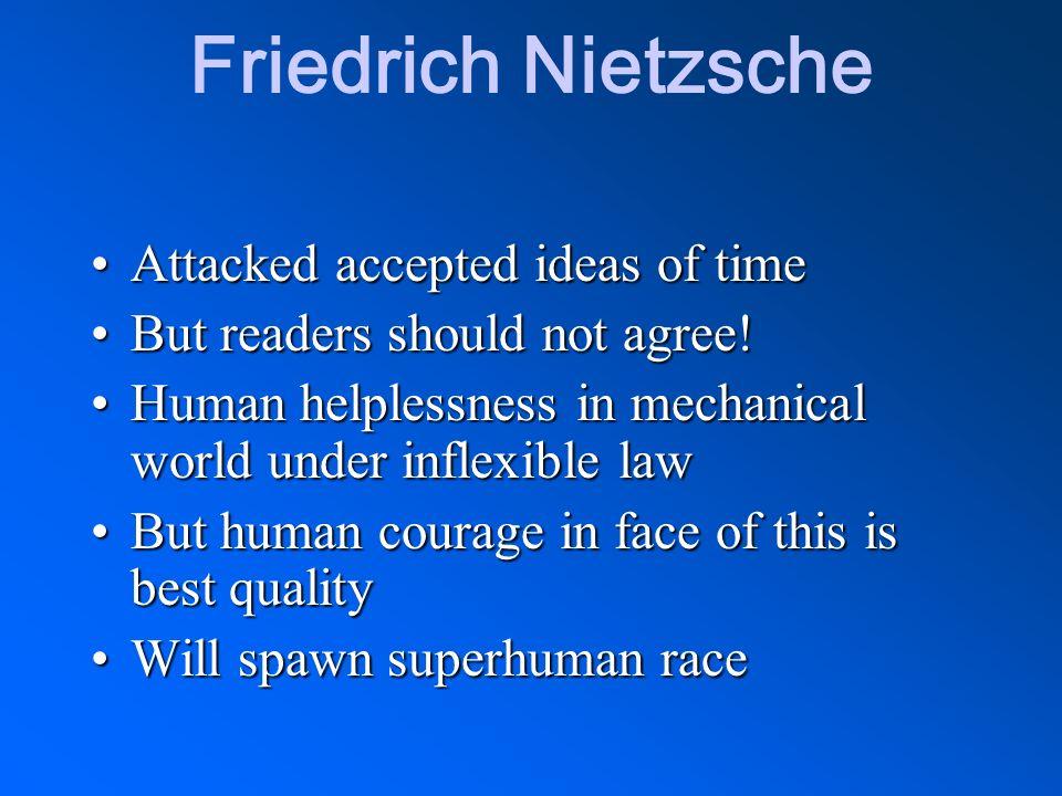 Friedrich Nietzsche Attacked accepted ideas of timeAttacked accepted ideas of time But readers should not agree!But readers should not agree! Human he