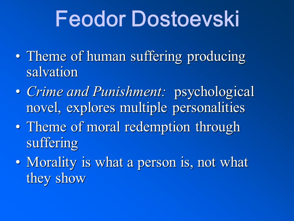 Feodor Dostoevski Theme of human suffering producing salvationTheme of human suffering producing salvation Crime and Punishment: psychological novel,