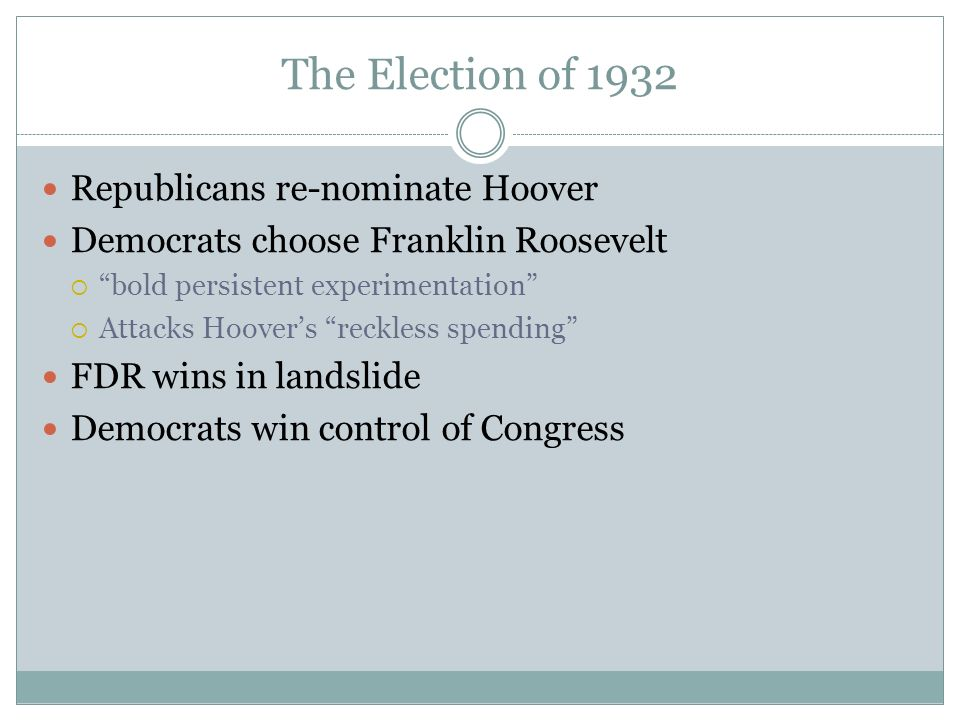 The Election of 1932 Republicans re-nominate Hoover Democrats choose Franklin Roosevelt bold persistent experimentation Attacks Hoovers reckless spend