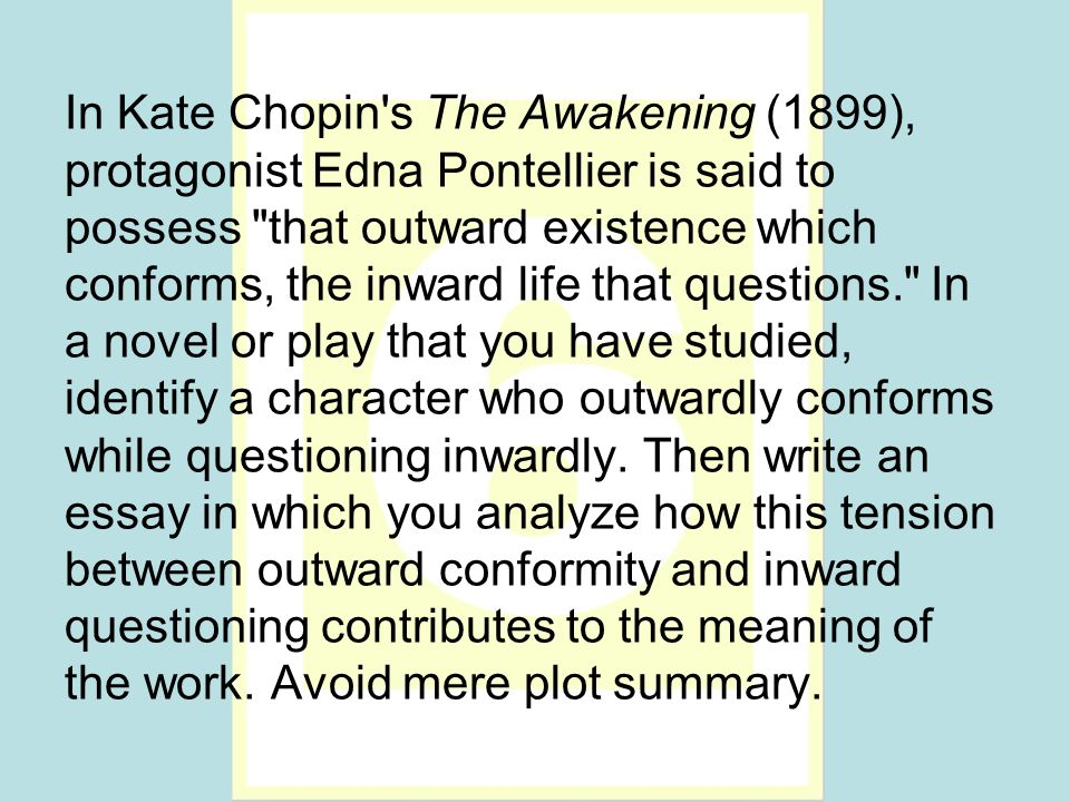In Kate Chopin's The Awakening (1899), protagonist Edna Pontellier is said to possess
