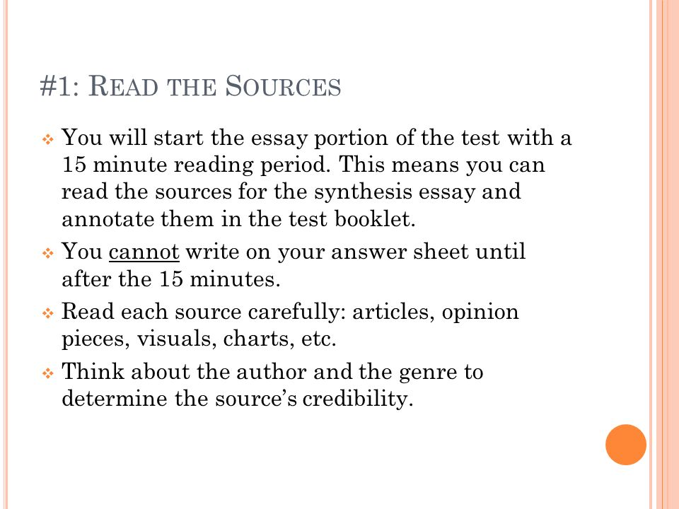 #1: R EAD THE S OURCES You will start the essay portion of the test with a 15 minute reading period. This means you can read the sources for the synth