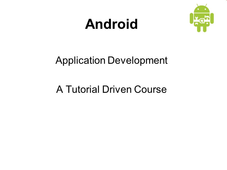 Android Application Development A Tutorial Driven Course
