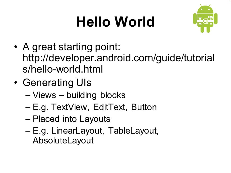 Hello World A great starting point:   s/hello-world.html Generating UIs –Views – building blocks –E.g.