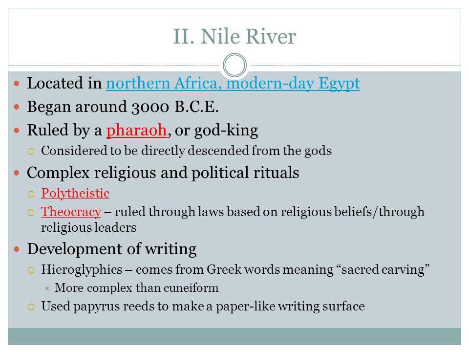 II. Nile River Located in northern Africa, modern-day Egyptnorthern Africa, modern-day Egypt Began around 3000 B.C.E. Ruled by a pharaoh, or god-king