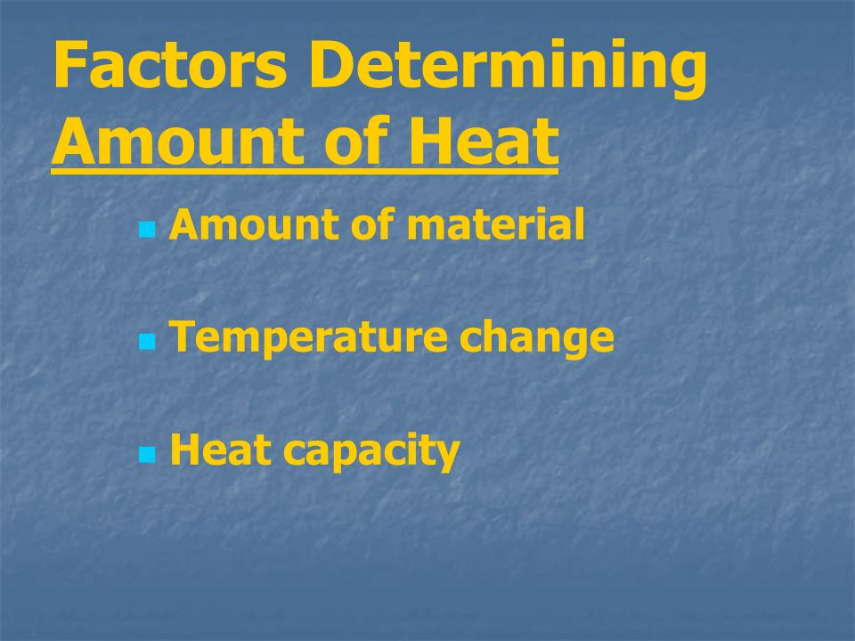Factors Determining Amount of Heat Amount of material Temperature change Heat capacity