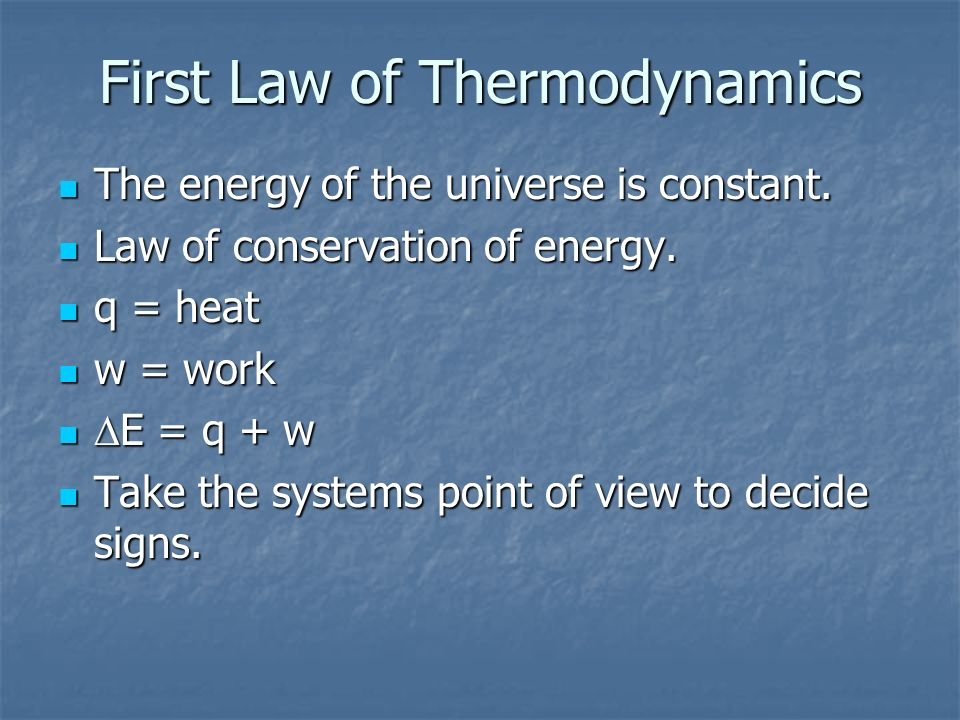 First Law of Thermodynamics The energy of the universe is constant. The energy of the universe is constant. Law of conservation of energy. Law of cons