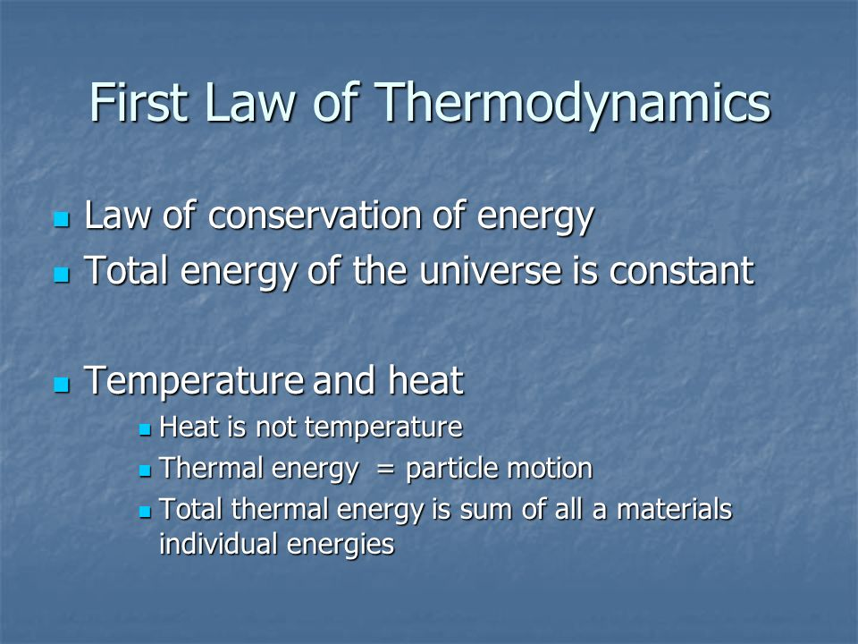 First Law of Thermodynamics Law of conservation of energy Law of conservation of energy Total energy of the universe is constant Total energy of the u