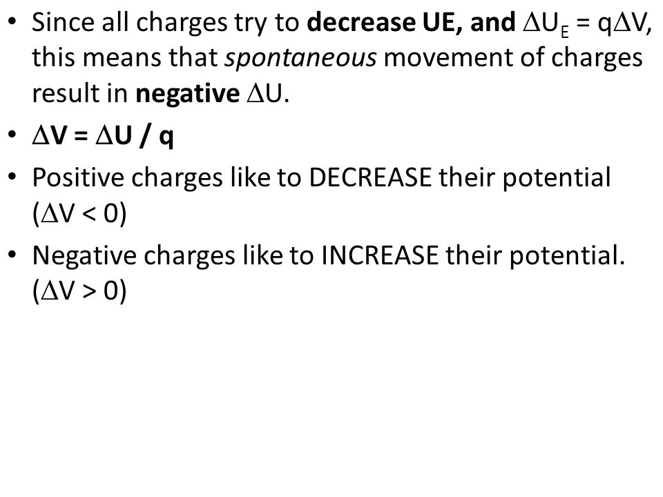 Since all charges try to decrease UE, and U E = q V, this means that spontaneous movement of charges result in negative U. V = U / q Positive charges