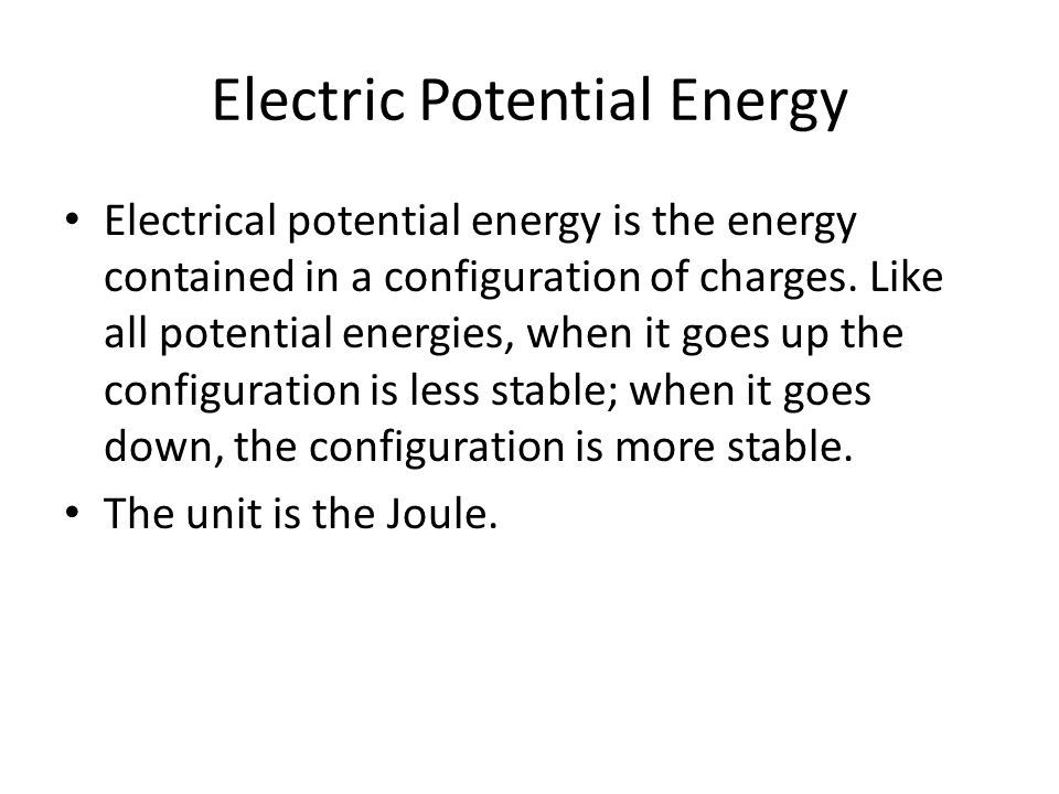 Electric Potential Energy Electrical potential energy is the energy contained in a configuration of charges. Like all potential energies, when it goes