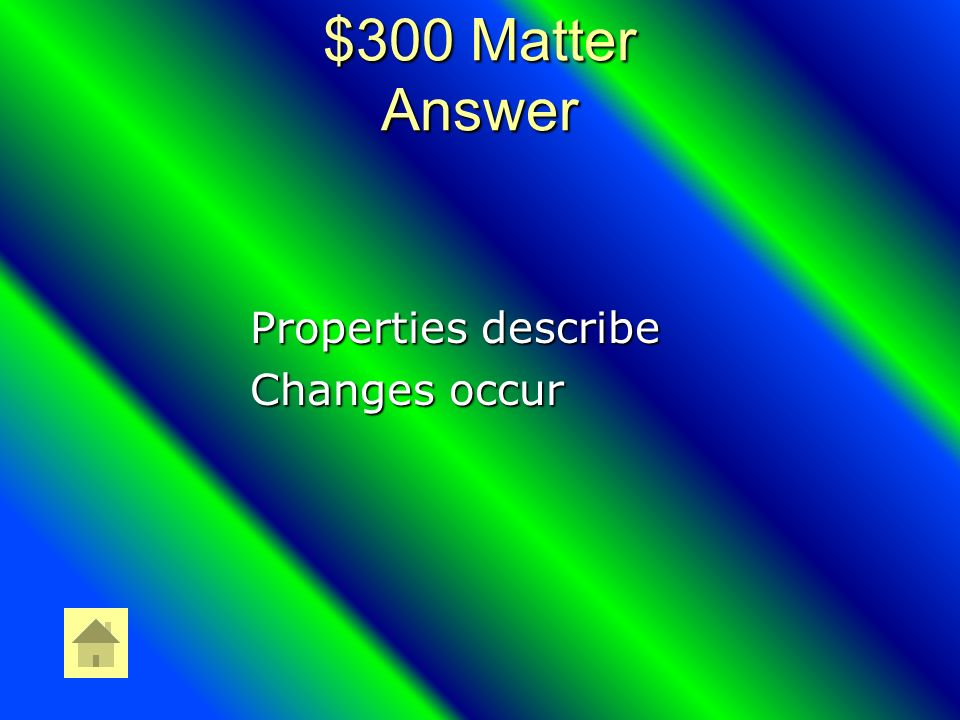$300 Matter Question What is the difference between a property and a change?