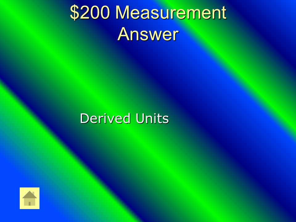 $200 Measurement Question DOUBLE JEOPARDY A combination of Base Units are called?