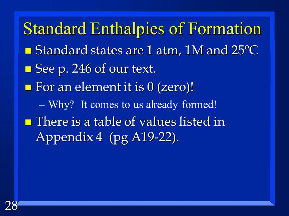 27 Standard Enthalpies of Formation n Hesss Law is useful when you are given multiple sets of reactions…. However, the standard enthalpy of formation