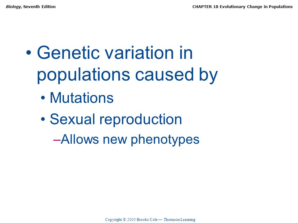 Copyright © 2005 Brooks/Cole Thomson Learning Biology, Seventh EditionCHAPTER 18 Evolutionary Change in Populations Genetic variation in populations c
