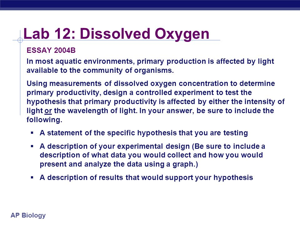AP Biology Lab 12: Dissolved Oxygen ESSAY 2001 A biologist measured dissolved oxygen in the top 30 centimeters of a moderately eutrophic (mesotrophic)