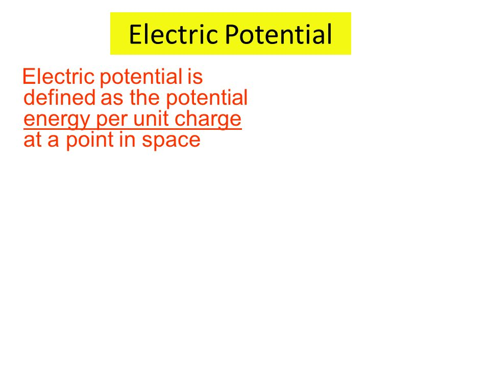 Electric Potential Electric potential is defined as the potential energy per unit charge at a point in space