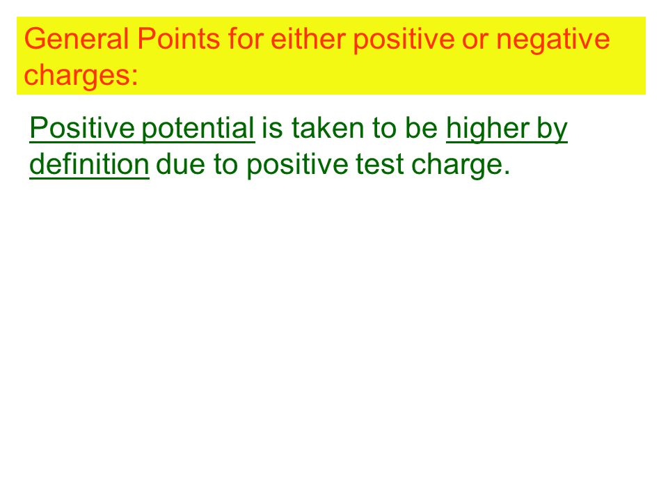 General Points for either positive or negative charges: Positive potential is taken to be higher by definition due to positive test charge.